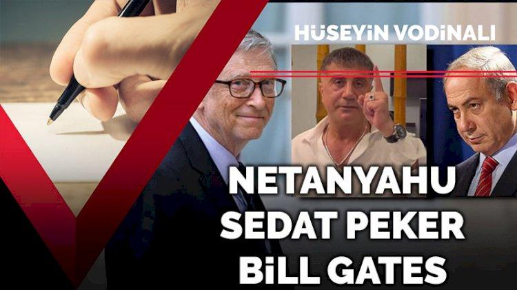 Netanyahu-Sedat Peker-Bill Gates