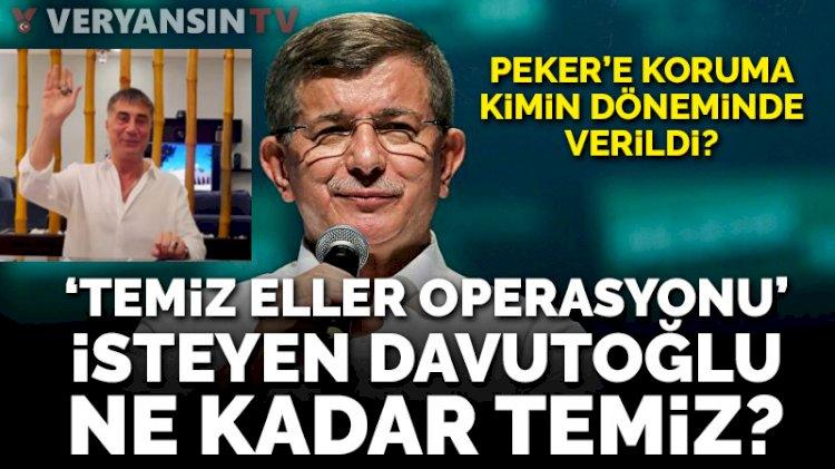 Döneminde Sedat Peker'e koruma verilen Davutoğlu, 'temiz eller' operasyonu istedi