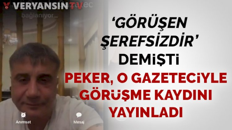 'Görüşen şerefsizdir' demişti Sedat Peker o görüşmenin kaydını yayınladı