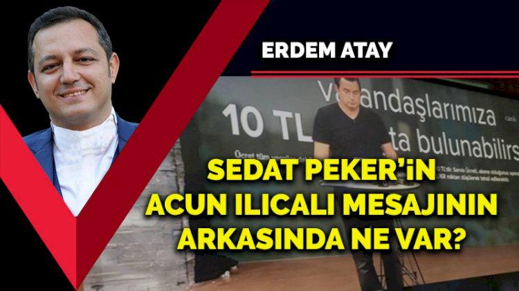 Sedat Peker'in Acun Ilıcalı mesajının arkasında ne var?