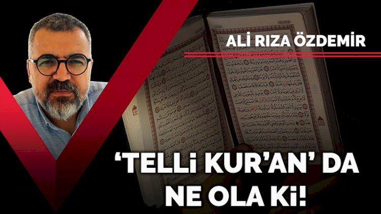 'Telli Kur'an' da ne ola ki!!!