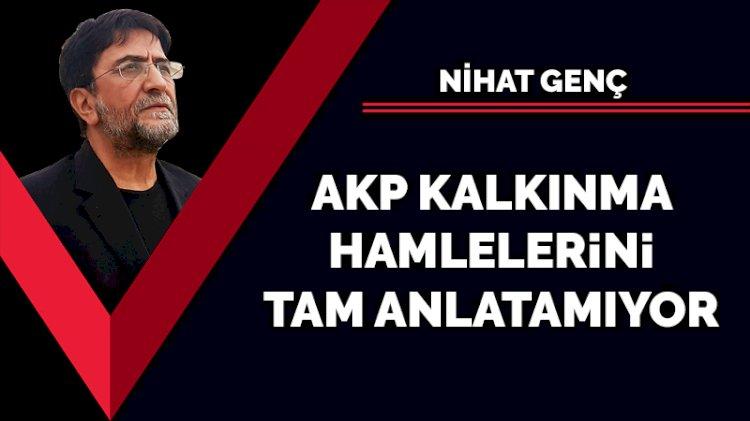 AKP kalkınma hamlelerini tam anlatamıyor