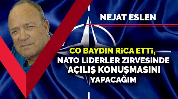 Co Baydın rica etti, NATO Liderler Zirvesinde açılış konuşmasını yapacağım