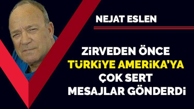 Zirveden önce Türkiye Amerika'ya çok sert mesajlar gönderdi