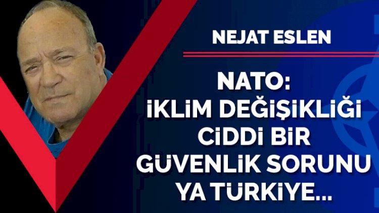 NATO: İklim değişikliği ciddi bir sorun ya Türkiye...