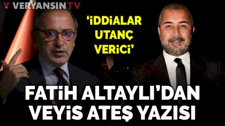 Fatih Altaylı'dan Veyis Ateş hakkında şok yazı