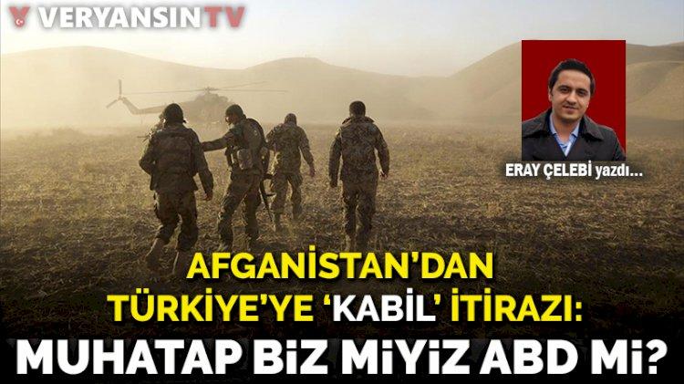 Afganistan'dan Türkiye'ye 'Kabil' itirazı:  Muhatap biz miyiz ABD mi?