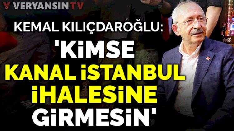 Kılıçdaroğlu'ndan şirketlere çağrı: Kanal İstanbul ihalesine girmeyin