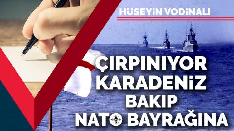 Çırpınıyor Karadeniz bakıp NATO bayrağına