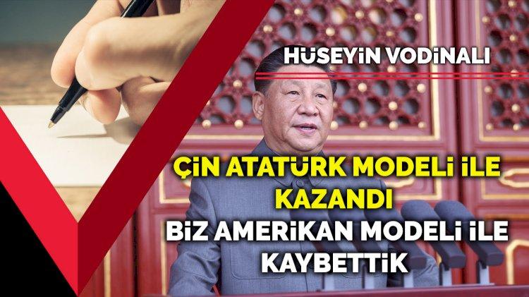 Çin Atatürk modeli ile kazandı... Biz Amerikan modeli ile kaybettik