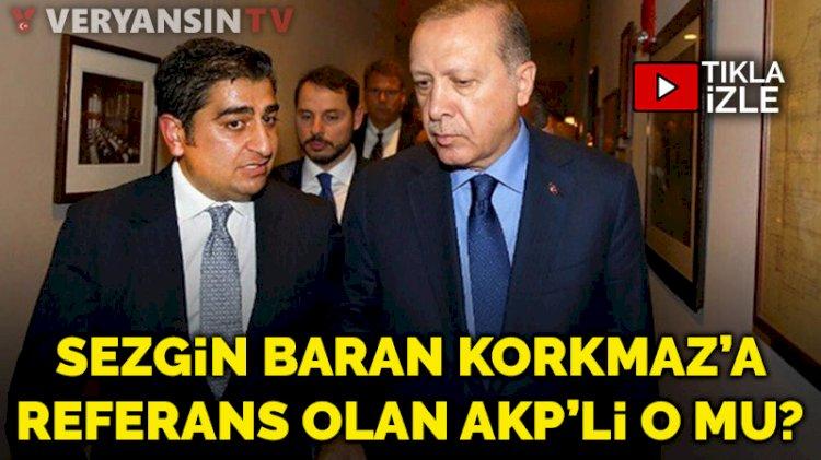 Sezgin Baran Korkmaz'a referans olan AKP'li o mu?
