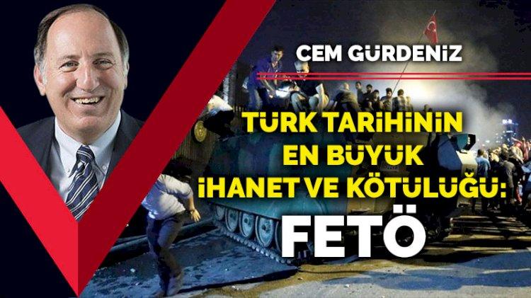 Türk tarihinin en büyük ihanet ve kötülüğü: FETÖ
