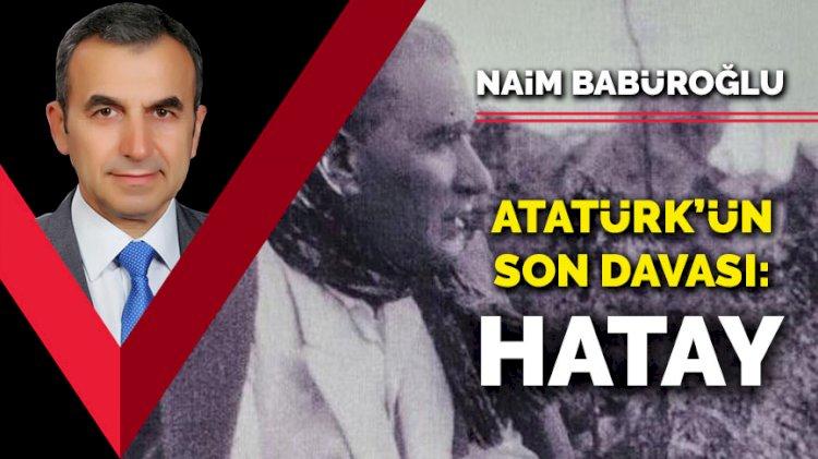 Atatürk'ün son davası: Hatay