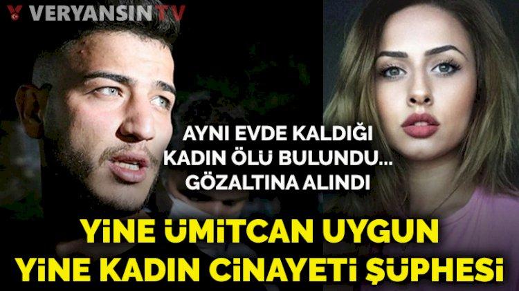 Yine Ümitcan Uygun yine kadın cinayeti şüphesi...  Esra Hankulu ölü bulundu