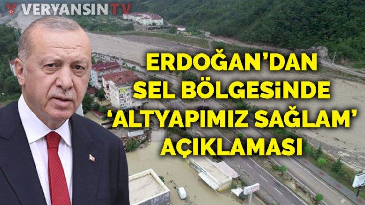 Erdoğan'dan sel bölgesinde 'altyapımız sağlam' açıklaması