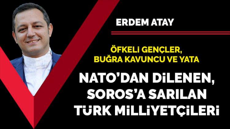 NATO'dan dilenen, Soros'a sarılan Türk milliyetçileri