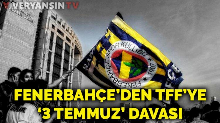 Fenerbahçe'den TFF'ye '3 Temmuz' davası