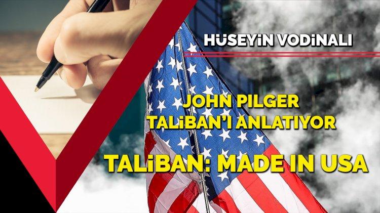 John Pılger Taliban'ı anlatıyor... Taliban: Made ın USA