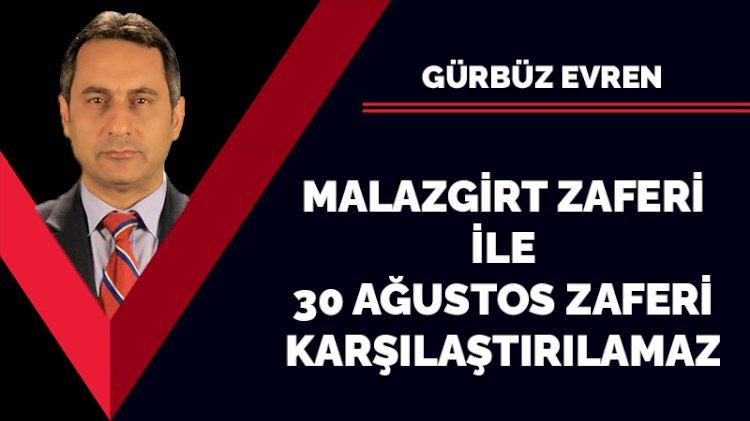 Malazgirt Zaferi ile 30 Ağustos Zaferi yarıştırılamaz