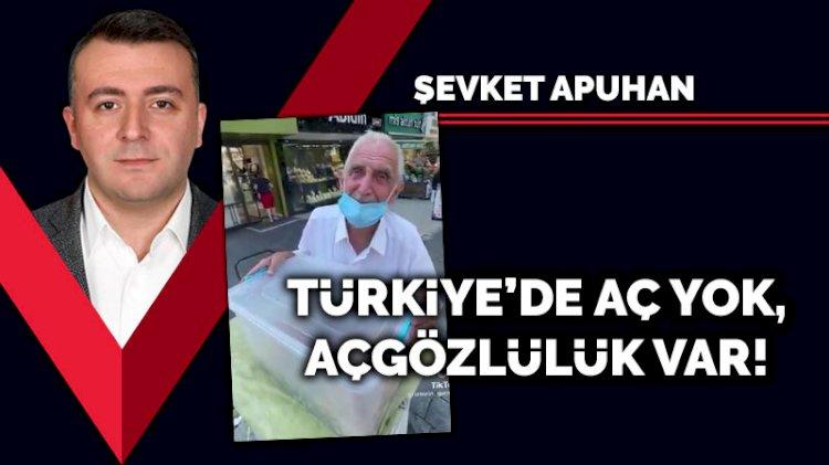 Türkiye'de aç yok, açgözlülük var!