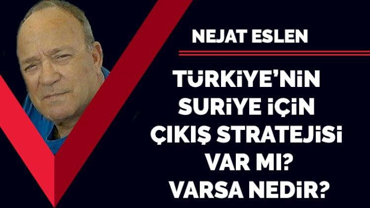 Türkiye'nin Suriye için çıkış stratejisi var mı? Varsa nedir?