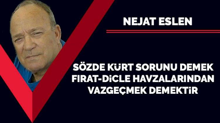 Sözde Kürt sorunu demek Fırat-Dicle havzalarından vazgeçmek demektir