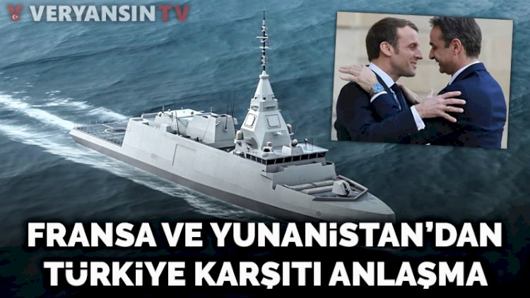 Fransa ile Yunanistan arasında Türkiye karşıtı anlaşma!