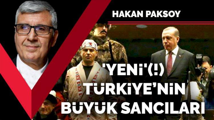 'Yeni' (!) Türkiye'nin büyük sancıları