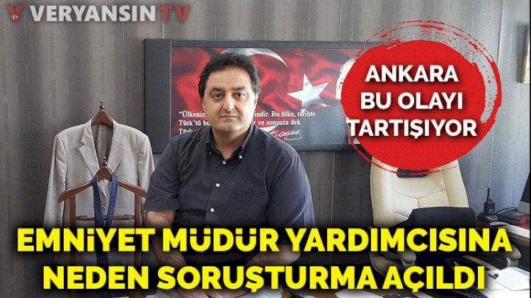 Ankara bu olayı tartışıyor...  Emniyet müdür yardımcısı hakkında neden soruşturma açıldı