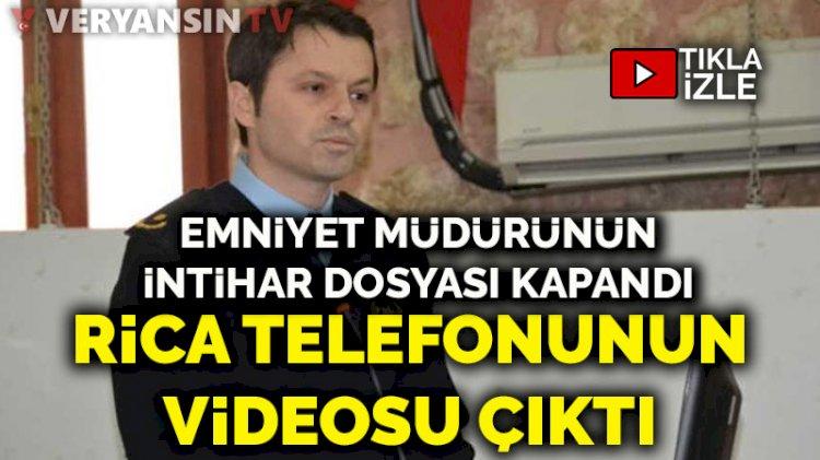 Emniyet Müdürü Hakan Çalışkan'ın intihar dosyası kapandı... Rica telefonunun videosu çıktı
