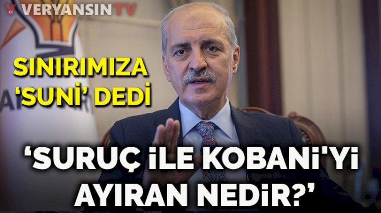 AKP'li Kurtulmuş'tan ilginç 'sınır' yorumu: Suni sınırlarla Kürt, Arap, Türk, Türkmeni birbirinden ayırdılar